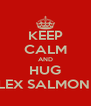 KEEP CALM AND HUG ALEX SALMOND  - Personalised Poster A4 size