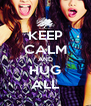 KEEP CALM AND HUG  ALL  - Personalised Poster A4 size