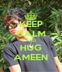 KEEP CALM AND HUG AMEEN - Personalised Poster A4 size