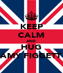 KEEP CALM AND HUG AMY FIGGETT - Personalised Poster A4 size