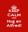 KEEP CALM AND Hug an Alfred! - Personalised Poster A4 size
