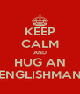 KEEP CALM AND HUG AN ENGLISHMAN - Personalised Poster A4 size
