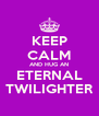 KEEP CALM AND HUG AN  ETERNAL  TWILIGHTER - Personalised Poster A4 size