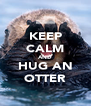 KEEP CALM AND HUG AN OTTER - Personalised Poster A4 size