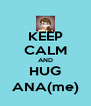 KEEP CALM AND HUG ANA(me) - Personalised Poster A4 size