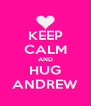 KEEP CALM AND HUG ANDREW - Personalised Poster A4 size