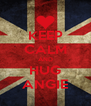 KEEP CALM AND HUG ANGIE - Personalised Poster A4 size
