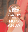 KEEP CALM AND HUG ANJA - Personalised Poster A4 size