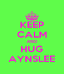 KEEP CALM AND HUG AYNSLEE - Personalised Poster A4 size