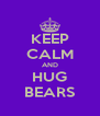 KEEP CALM AND HUG BEARS - Personalised Poster A4 size