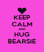 KEEP CALM AND HUG BEARSIE - Personalised Poster A4 size