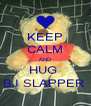 KEEP CALM AND HUG  BJ SLAPPER  - Personalised Poster A4 size