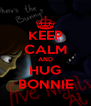 KEEP CALM AND HUG BONNIE - Personalised Poster A4 size