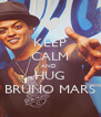 KEEP CALM AND  HUG BRUNO MARS - Personalised Poster A4 size