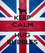 KEEP CALM AND HUG BUBBLES - Personalised Poster A4 size