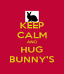 KEEP CALM AND HUG BUNNY'S - Personalised Poster A4 size