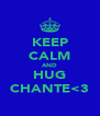KEEP CALM AND HUG CHANTE<3 - Personalised Poster A4 size