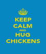 KEEP CALM AND HUG CHICKENS - Personalised Poster A4 size