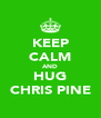KEEP CALM AND HUG CHRIS PINE - Personalised Poster A4 size