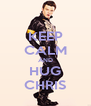 KEEP CALM AND HUG CHRIS - Personalised Poster A4 size