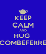 KEEP CALM AND HUG  COMBEFERRE - Personalised Poster A4 size