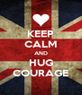 KEEP CALM AND HUG COURAGE - Personalised Poster A4 size