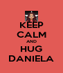 KEEP CALM AND HUG DANIELA - Personalised Poster A4 size