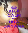 KEEP CALM AND  HUG DAYANA - Personalised Poster A4 size