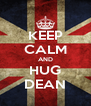 KEEP CALM AND HUG DEAN - Personalised Poster A4 size