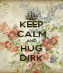 KEEP CALM AND HUG DIRK - Personalised Poster A4 size