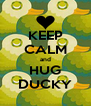 KEEP CALM and HUG DUCKY - Personalised Poster A4 size
