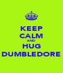 KEEP CALM AND HUG DUMBLEDORE - Personalised Poster A4 size