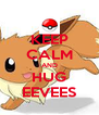 KEEP CALM AND HUG EEVEES - Personalised Poster A4 size