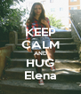 KEEP CALM AND HUG Elena - Personalised Poster A4 size