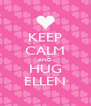 KEEP CALM AND HUG ELLEN - Personalised Poster A4 size
