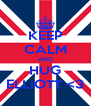 KEEP CALM AND HUG ELLIOTT <3 - Personalised Poster A4 size