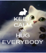 KEEP CALM AND HUG EVERYBODY - Personalised Poster A4 size