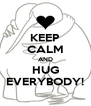 KEEP CALM AND HUG EVERYBODY! - Personalised Poster A4 size
