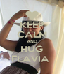 KEEP CALM AND HUG FLAVIA  - Personalised Poster A4 size
