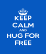 KEEP CALM AND HUG FOR FREE - Personalised Poster A4 size