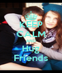 KEEP CALM AND Hug Friends - Personalised Poster A4 size