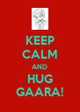 KEEP CALM AND HUG GAARA! - Personalised Poster A4 size