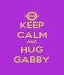 KEEP CALM AND HUG GABBY - Personalised Poster A4 size