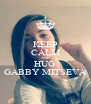 KEEP CALM AND HUG GABBY MITSEVA - Personalised Poster A4 size