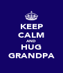 KEEP CALM AND HUG GRANDPA - Personalised Poster A4 size