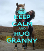 KEEP CALM AND HUG GRANNY - Personalised Poster A4 size