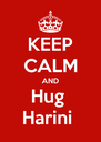 KEEP CALM AND Hug  Harini  - Personalised Poster A4 size
