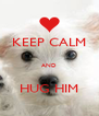 KEEP CALM  AND  HUG HIM - Personalised Poster A4 size