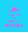 KEEP CALM AND HUG HORSES! - Personalised Poster A4 size