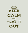 KEEP CALM AND HUG IT OUT - Personalised Poster A4 size
